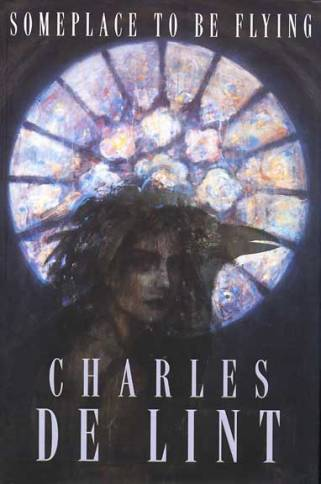 book cover of Charles de Lint Somplace to be Flying